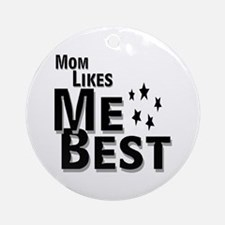 Mom Likes Me Best Ornament (Round)