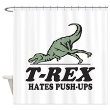 T-REX Hates Pushups Shower Curtain