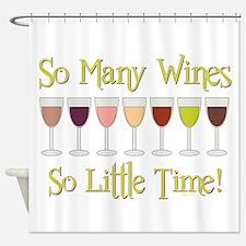 SO MANY WINES... Shower Curtain