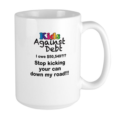 Stop Kicking Your Can Down My Road $50k Large Mug