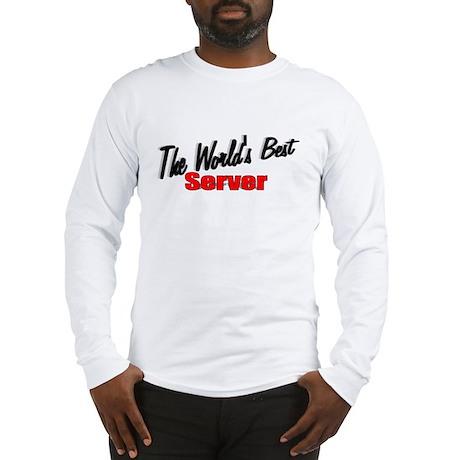 """The World's Best Server"" Long Sleeve T-Shirt"
