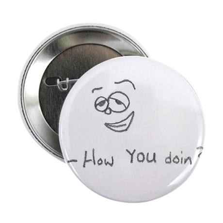 """How you doin? 2.25"""" Button"""