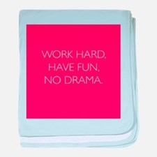Work Hard, Have Fun, No Drama. baby blanket