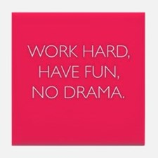 Work Hard, Have Fun, No Drama. Tile Coaster