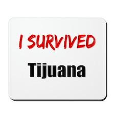 I survived TIJUANA Mousepad