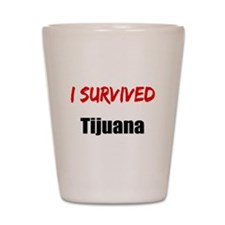I survived TIJUANA Shot Glass