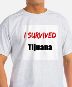 I survived TIJUANA T-Shirt