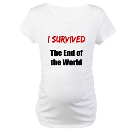 I survived THE END OF THE WORLD Maternity T-Shirt