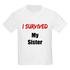 I survived MY SISTER T-Shirt