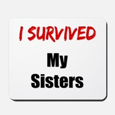 I survived MY SISTERS Mousepad