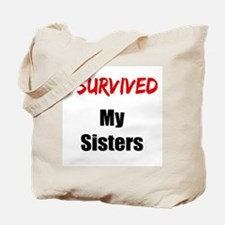 I survived MY SISTERS Tote Bag