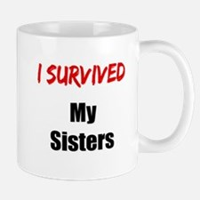 I survived MY SISTERS Mug