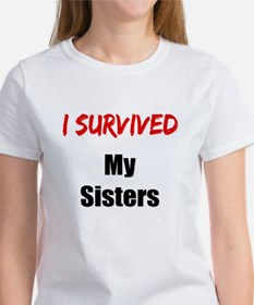 I survived MY SISTERS Women's T-Shirt
