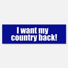 I WANT MY COUNTRY BACK! Bumper Bumper Bumper Sticker