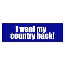 I WANT MY COUNTRY BACK! Bumper Bumper Sticker