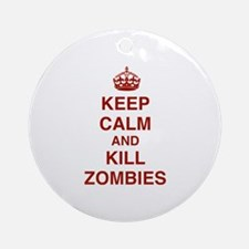 Keep Calm And Kill Zombies Ornament (Round)