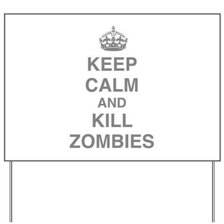 Keep Calm And Kill Zombies Yard Sign