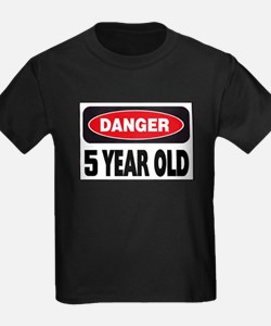 danger 5 year old T-Shirt