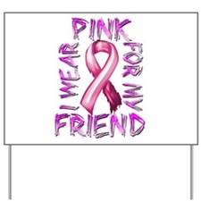 I Wear Pink for my Friend Yard Sign