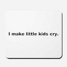 I make little kids cry Mousepad