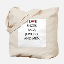 I love shoes, bags, jewelry and men. Tote Bag