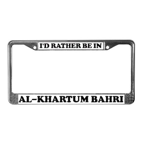 Rather be in Al-Khartum Bahri License Plate Frame