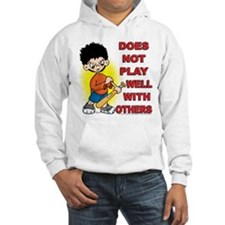 """""""Does Not Play Well With Othe Hoodie"""
