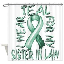 I Wear Teal for my Sister in Law Shower Curtain