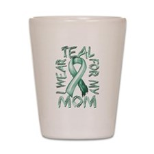 I Wear Teal for my Mom Shot Glass
