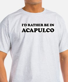 Rather be in Acapulco Ash Grey T-Shirt