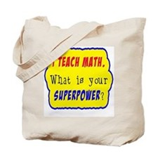 I Teach Math. What is your superpower? Tote Bag