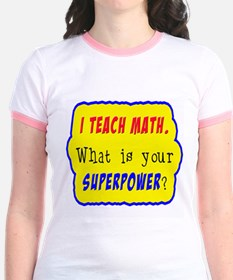 I Teach Math. What is your superpower? T