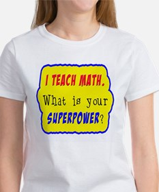 I Teach Math. What is your superpower? Tee
