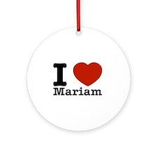 I Love Mariam Ornament (Round)