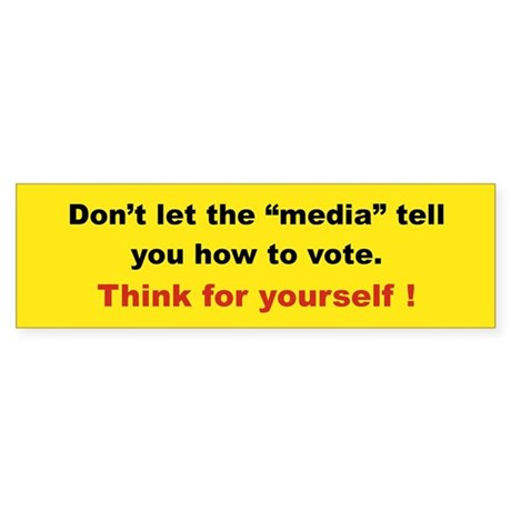 DONT LET THE MEDIA TELL YOU HOW TO VOTE THINK FO S