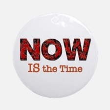 NOW is the Time Ornament (Round)