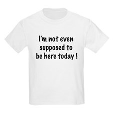 be here today  Kids T-Shirt