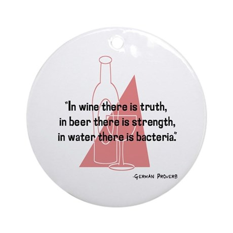 In wine there is truth..... Ornament (Round)