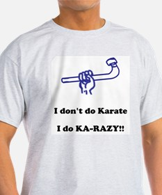 I don't do Karate... T-Shirt