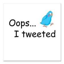 "Oops I Tweeted Square Car Magnet 3"" x 3"""