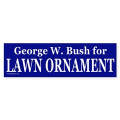 GW Bush for Lawn Ornament Bumper Bumper Sticker