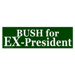Bush for Ex-President Bumper Bumper Sticker
