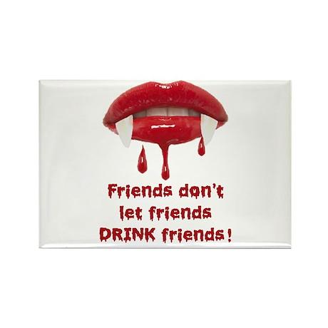 Vampire Friends don't let friends DRINK friends! R