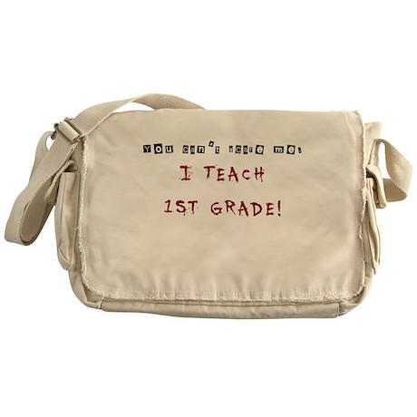 You cant scare me. I TEACH 1ST GRADE! Messenger Ba