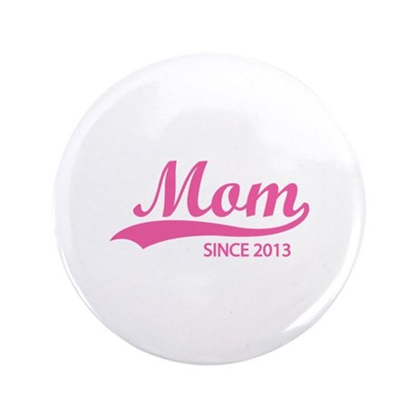 "Mom since 2013 3.5"" Button (100 pack)"