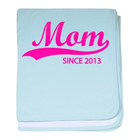 Mom since 2013 baby blanket