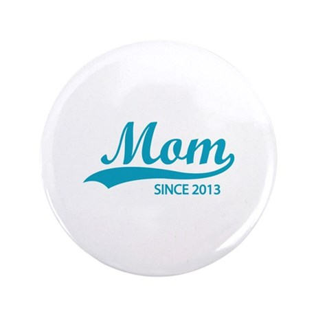 """Mom since 2013 3.5"""" Button (100 pack)"""