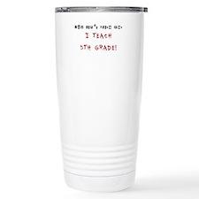 You cant scare me. I TEACH 5TH GRADE! Travel Mug