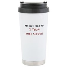 You cant scare me. I TEACH HOME SCHOOL! Travel Mug