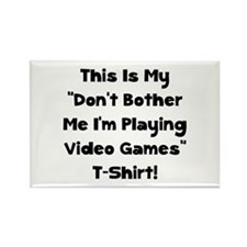 Don't Bother Me Video Games Rectangle Magnet (10 p